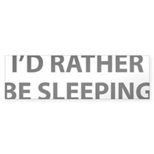 ratherSleeping1A Bumper Sticker