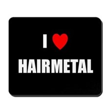 i love hair metal mousepad