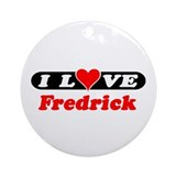 I Love Fredrick Ornament (Round)