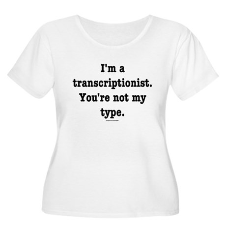 I'm a transcriptionist... Women's Plus Size Scoop