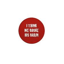 We Broke His Brain Mini Button