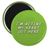 "Acting My Heart Out 2.25"" Magnet (10 pack)"