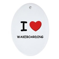 I love wakeboarding  Oval Ornament