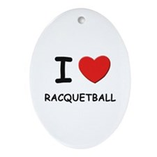 I love racquetball  Oval Ornament
