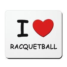 I love racquetball  Mousepad