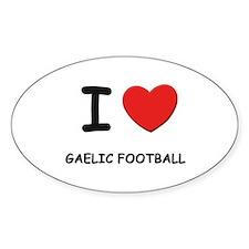 I love gaelic football Oval Decal