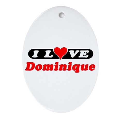 I Love Dominique Oval Ornament