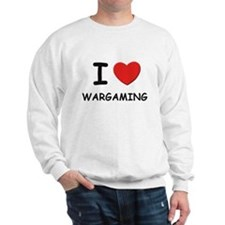I love wargaming Sweatshirt