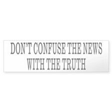 Don't Confuse The News Bumper Bumper Sticker
