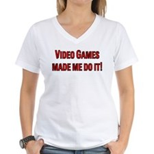Video Games made me do it! Shirt