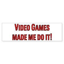 Video Games made me do it! Bumper Bumper Sticker
