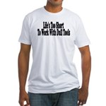 Life's too short to work with Fitted T-Shirt