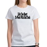 Life's too short to work with Women's T-Shirt
