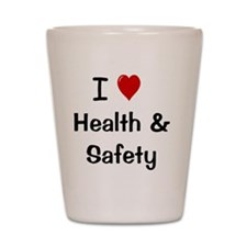 I Love Health and Safety Shot Glass