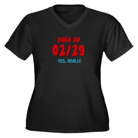Born On 02/29 Women's Plus Size V-Neck Dark T-Shir