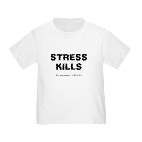 Stress Kills Toddler T-Shirt