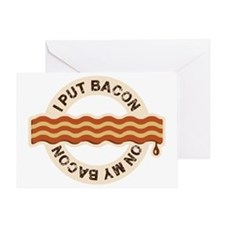 I put bacon on my bacon Greeting Card