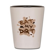 Eat My Dirt Shot Glass