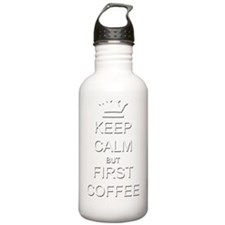Keep Calm But First Co Water Bottle
