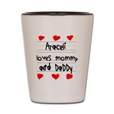 Araceli Loves Mommy and Daddy Shot Glass