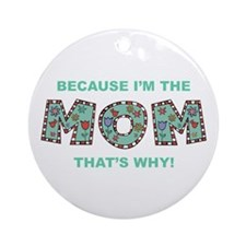 Because I'm The Mom Ornament (Round)