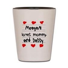 Meagan Loves Mommy and Daddy Shot Glass
