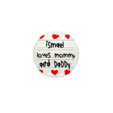 Ismael Loves Mommy and Daddy Mini Button
