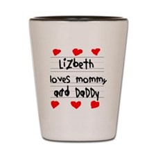 Lizbeth Loves Mommy and Daddy Shot Glass