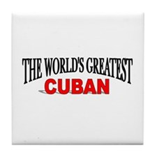 """The World's Greatest Cuban"" Tile Coaster"