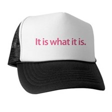 """It is what it is"" Trucker Hat"