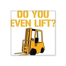 "Do You Even Lift Forklift Square Sticker 3"" x 3"""