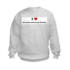I Love You and Me and Everyon Sweatshirt