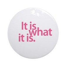 """It is what it is"" Ornament (Round)"