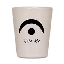 Hold Me Shot Glass