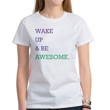 Wake up  be awesome (smaller) Tee