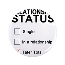 "inarelationshipwithtatertots 3.5"" Button"