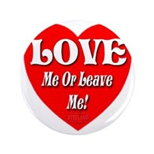 """LOVE Me Or Leave Me 3.5"""" Button"""