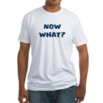 Now What? Graduated Fitted T-Shirt