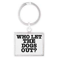 WHO LET THE DOGS OUT Landscape Keychain
