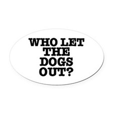 WHO LET THE DOGS OUT Oval Car Magnet