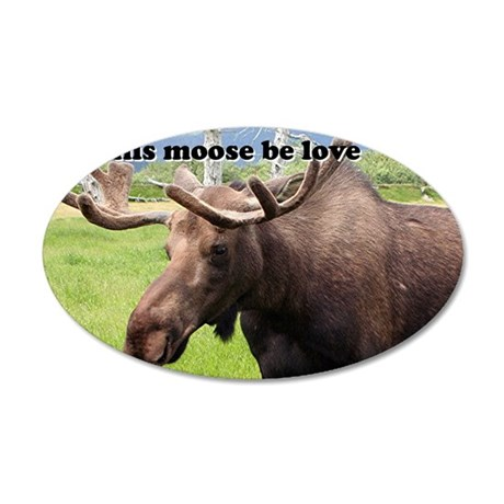 This moose be love: Alaskan  35x21 Oval Wall Decal
