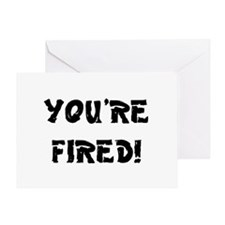YOURE FIRED! Greeting Card