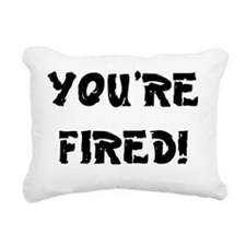 YOURE FIRED! Rectangular Canvas Pillow