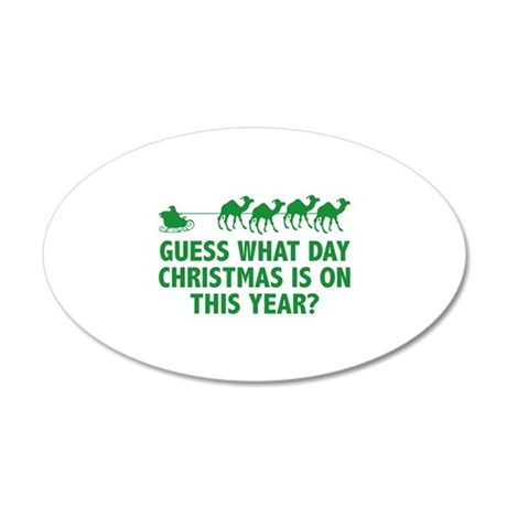 Guess What Day Christmas Is On This Year? 22x14 Ov