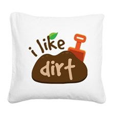 I Like Dirt Square Canvas Pillow