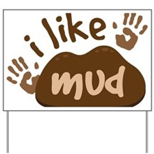 I Like Mud Yard Sign