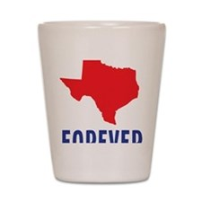 Texas Forever Shot Glass