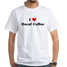 I love Decaf Coffee Shirt