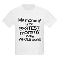 My Mommy Is Bestest T-Shirt
