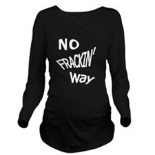 No Frackin Way (for  Long Sleeve Maternity T-Shirt